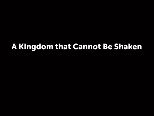 A Kingdom that Cannot Be Shaken