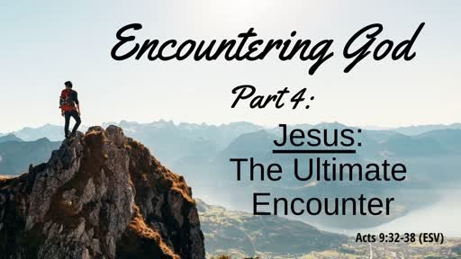 August 25th: Encountering God Parth IV: Jesus: The Ultimate Encounter