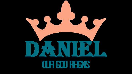 Daniel Series - Our God Reigns