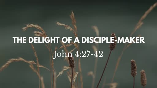 The Delight of a Disciple-Maker
