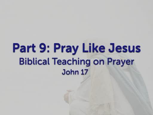Prayer Part 9: Pray like Jesus