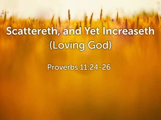 2019.08.25a Scattereth, and Yet Increaseth (Loving God)