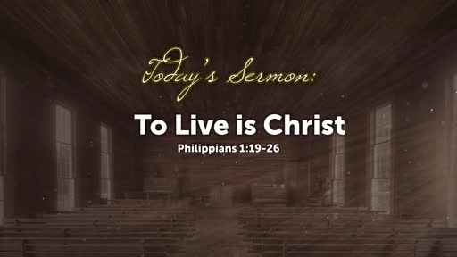 To Live is Christ (Philippians 1:21-26)