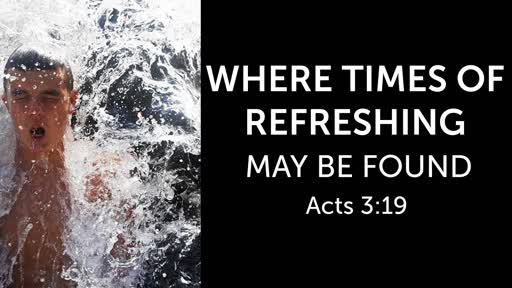 Where Times of Refreshing May Be Found