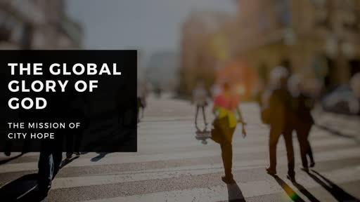 The Global Glory of God | THe Mission of City Hope