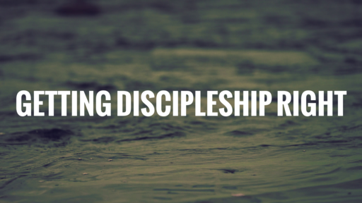 Getting Discipleship Right