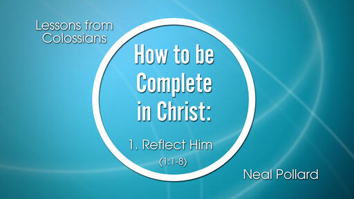 Reflect Him | How to be Complete in Christ