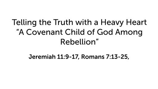 """Telling the Truth with a Heavy Heart:  """"A Covenant Child of God Among Rebellion"""""""