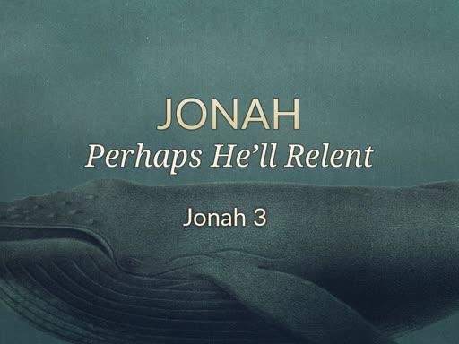 Jonah: Perhaps He'll Relent