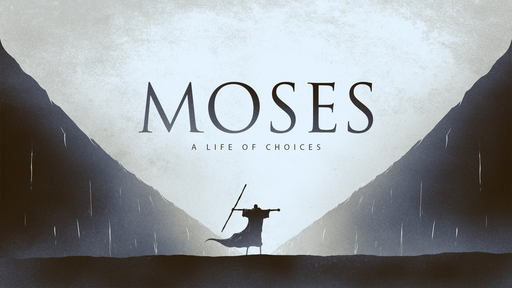 Moses: Defined by Choices
