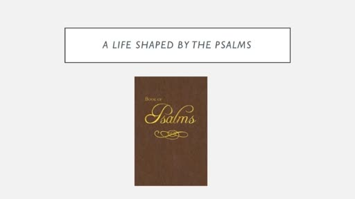 A Life Shaped By the Psalms