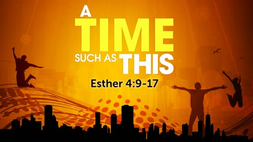 Esther 4:9-17 - A Time Such as This!