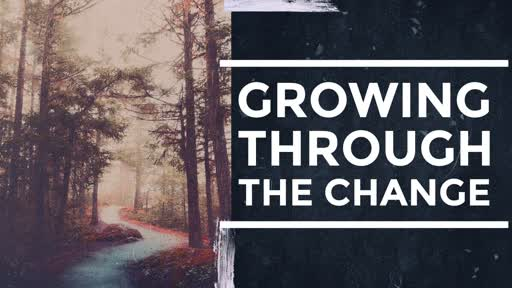 Growing Through the Change