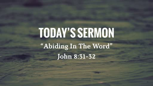 """Abiding In The Word"" - John 8:31-32"