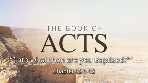 """Acts 19:1-12 """"Into what then are you Baptized?"""""""