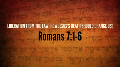 (Rom 7:1-6) Liberation from the Law: How Jesus's Death Should Change us!