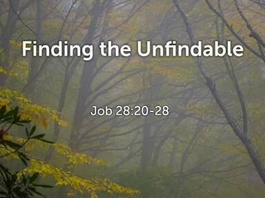 Job 28:20-28: Finding the Unfindable