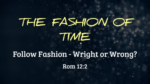 The Fashion of Time, Rom 12:2