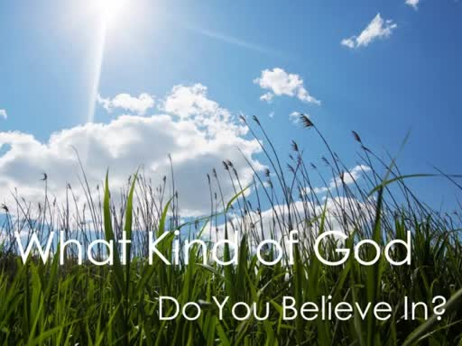 What Kind of God Do You Believe In?