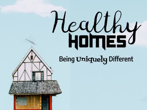 Healthy Homes:   Being Uniquely Different