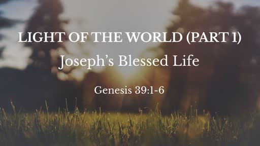 Genesis 39:1-6 // The Light of the World (part 1)