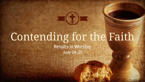 Contending for the Faith Results in Worship