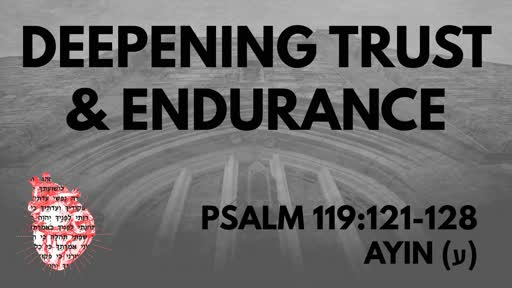 Deepening Trust & Endurance: Psalm 119:121-128 Ayin (ע)
