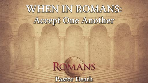 When in Romans: Accept One Another