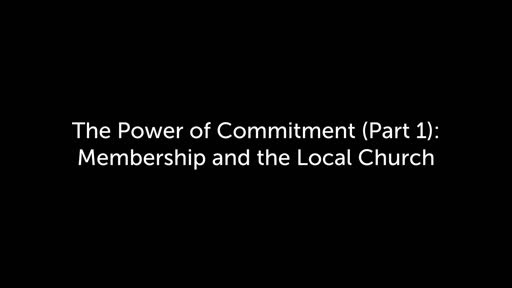 The Power of Commitment (Part 1): Membership and the Local Church