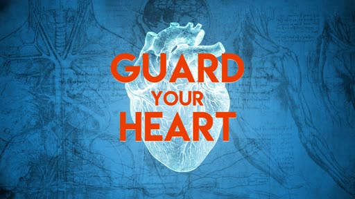 GUARD Your Heart - Wk 4