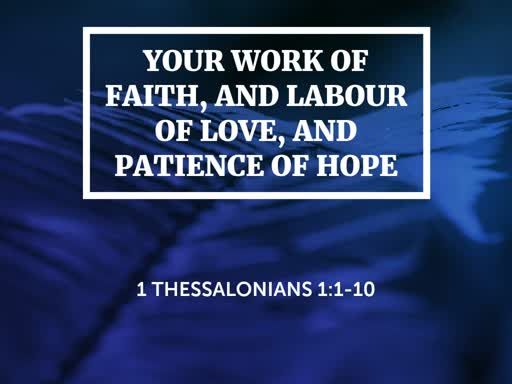 2019.09.01 Your Work of Faith, and Labour of Love, and Patience of Hope