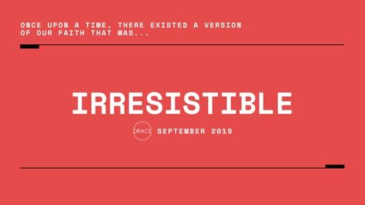 Irresisitible
