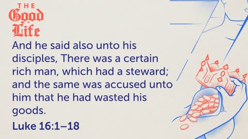 The Good Life • Luke 16:1-18