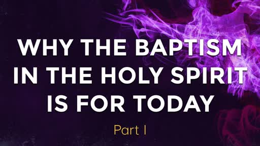 Why the Baptism In The Holy Spirit is For Today 9/1/19