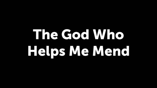 The God that Helps me mend