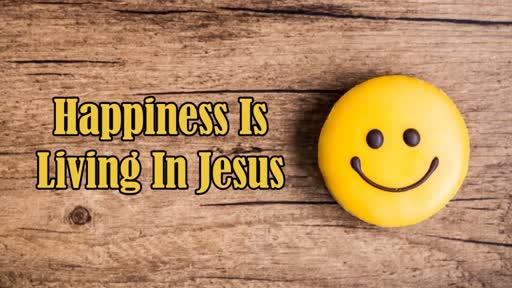 Happiness Is Living In Jesus