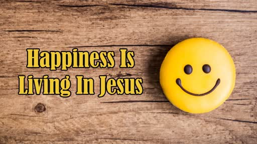 Happiness Is Living In Jesus