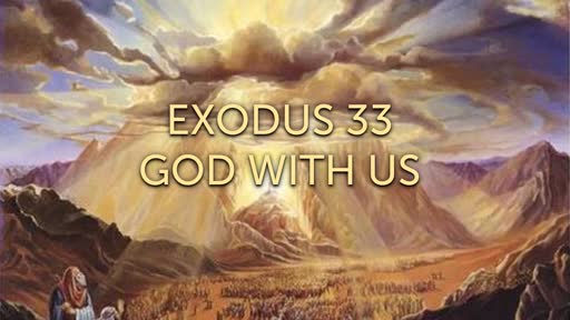 Exodus 33  GOD WITH US