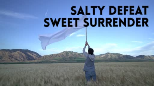 Salty Defeat Sweet Surrender