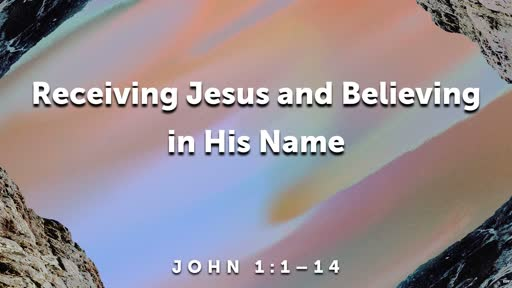Receiving Jesus and Believing in His Name