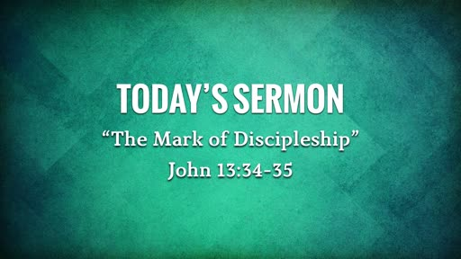 """The Mark of Discipleship"" - John 13:34-35"