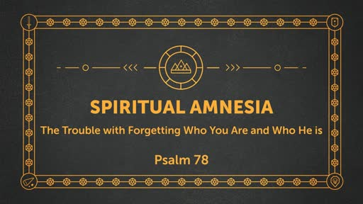 Spiritual Amnesia - The Trouble with Forgetting Who You Are and Who He Is