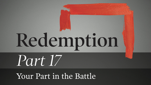 Part 17: Your Part in the Battle