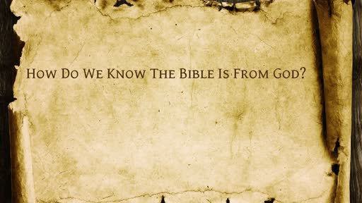 How Do We Know The Bible Is From God?