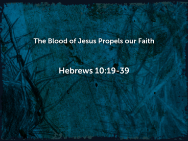 The Blood of Jesus Propels our Faith