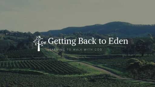 Getting Back to Eden: Learning to Walk with God