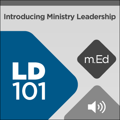 Mobile Ed: LD101 Introducing Ministry Leadership (audio)