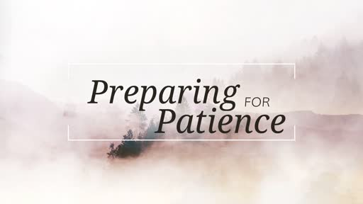 Preparing for Patience