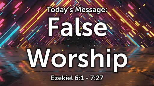 Ezekiel 04: False Worship