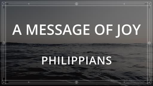 A Message of Joy     Philippians  09-08-19